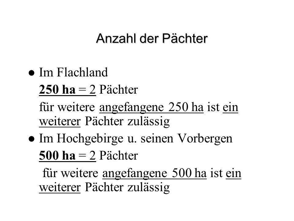 Anzahl der Pächter Im Flachland. 250 ha = 2 Pächter. für weitere angefangene 250 ha ist ein weiterer Pächter zulässig.