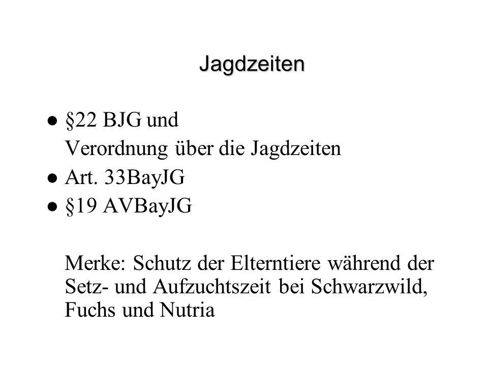 Jagdzeiten §22 BJG und. Verordnung über die Jagdzeiten. Art. 33BayJG. §19 AVBayJG.