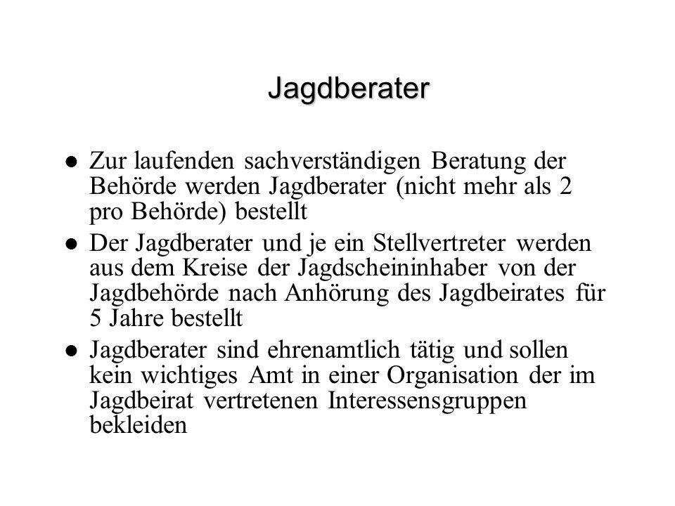 Jagdberater Zur laufenden sachverständigen Beratung der Behörde werden Jagdberater (nicht mehr als 2 pro Behörde) bestellt.