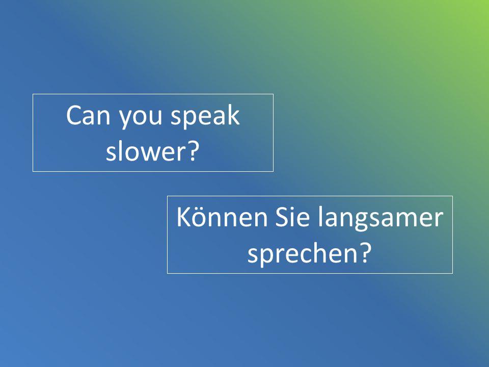 Können Sie langsamer sprechen