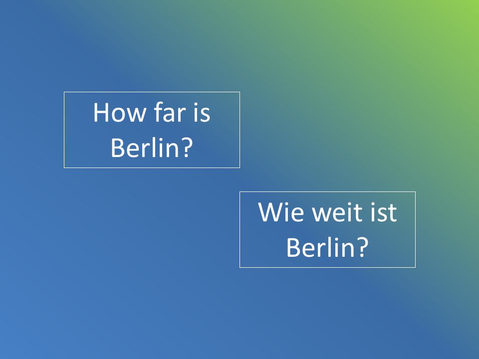How far is Berlin Wie weit ist Berlin