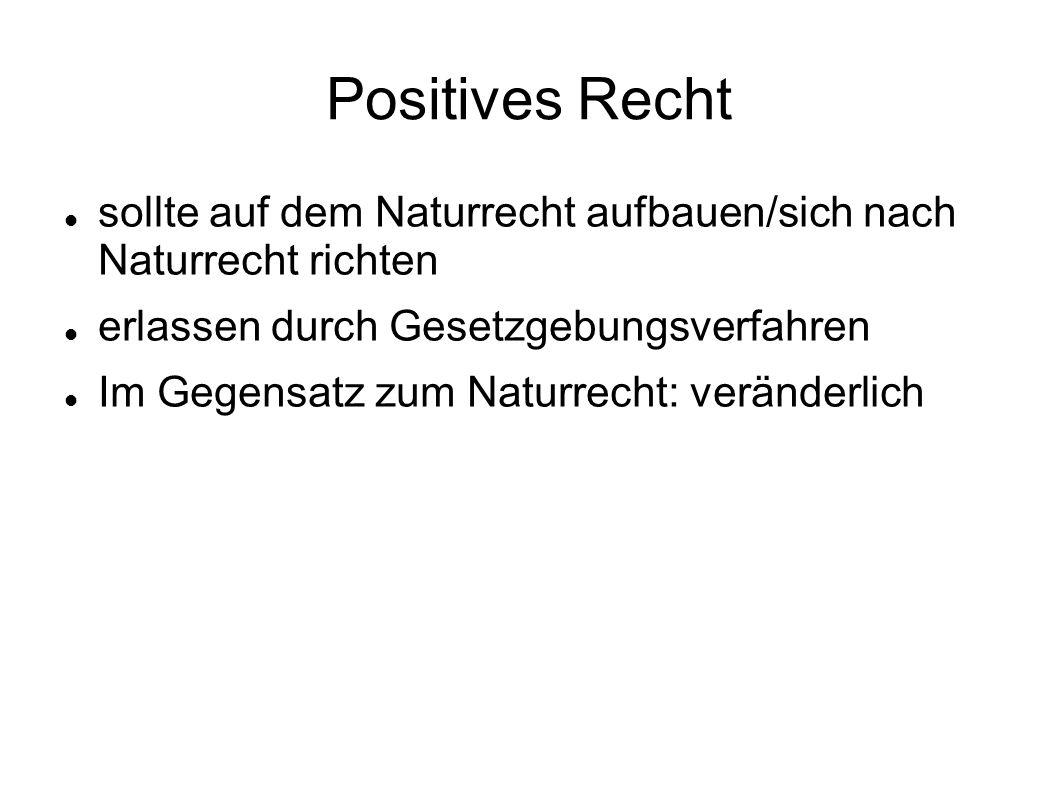 Positives Recht sollte auf dem Naturrecht aufbauen/sich nach Naturrecht richten. erlassen durch Gesetzgebungsverfahren.