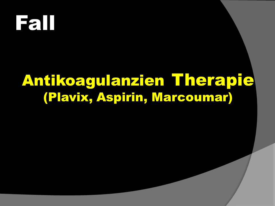 Fall Antikoagulanzien Therapie (Plavix, Aspirin, Marcoumar)