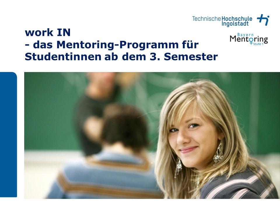 work IN - das Mentoring-Programm für Studentinnen ab dem 3. Semester