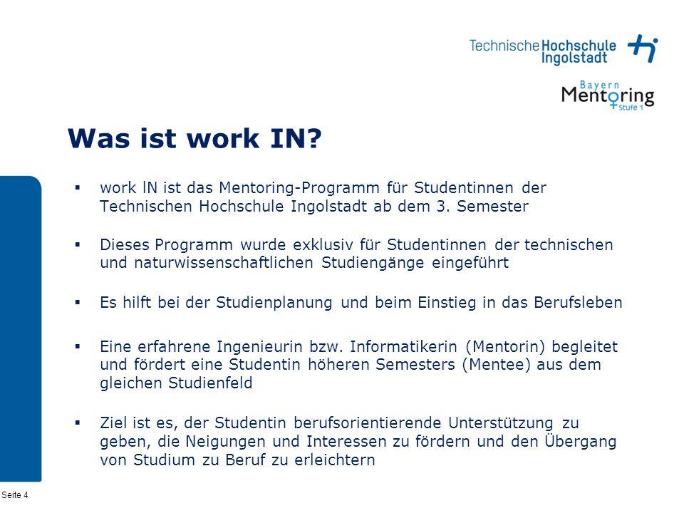 Was ist work IN work lN ist das Mentoring-Programm für Studentinnen der Technischen Hochschule Ingolstadt ab dem 3. Semester.