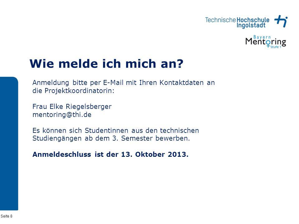 Wie melde ich mich an Anmeldung bitte per E-Mail mit Ihren Kontaktdaten an die Projektkoordinatorin: Frau Elke Riegelsberger mentoring@thi.de.
