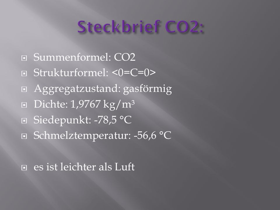 Steckbrief CO2: Summenformel: CO2 Strukturformel: <0=C=0>