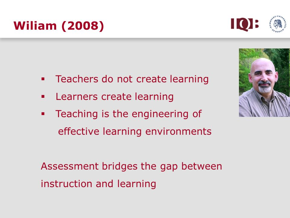 Wiliam (2008) Teachers do not create learning Learners create learning