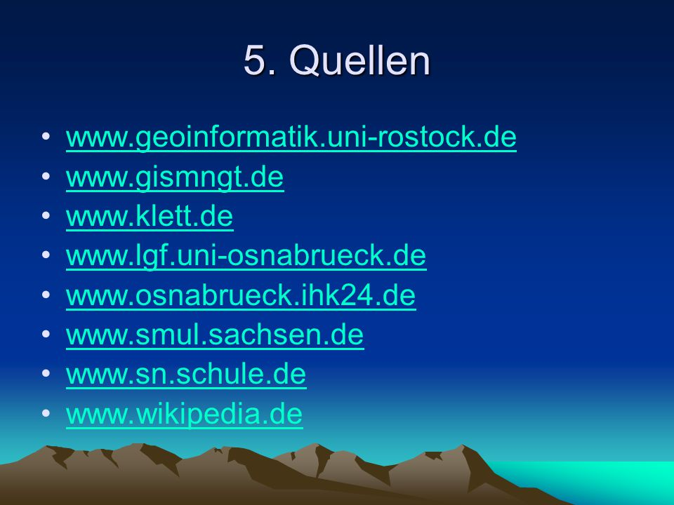 5. Quellen www.geoinformatik.uni-rostock.de www.gismngt.de