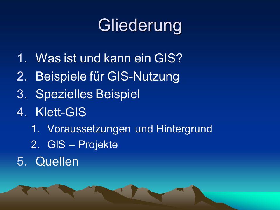 Gliederung Was ist und kann ein GIS Beispiele für GIS-Nutzung
