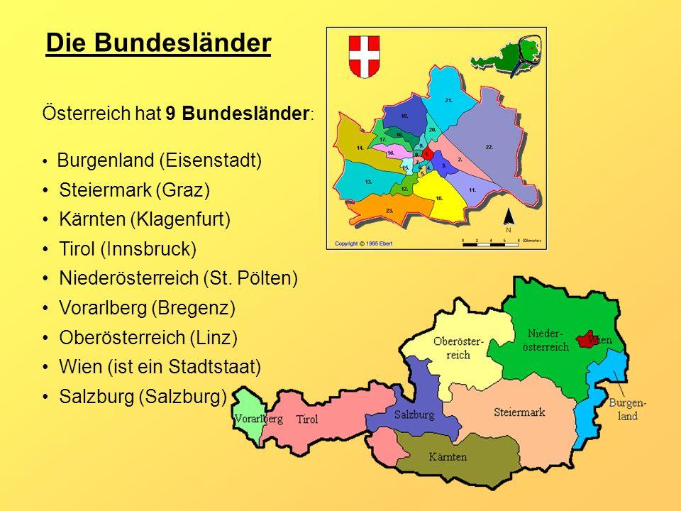Die Bundesländer Österreich hat 9 Bundesländer: Steiermark (Graz)