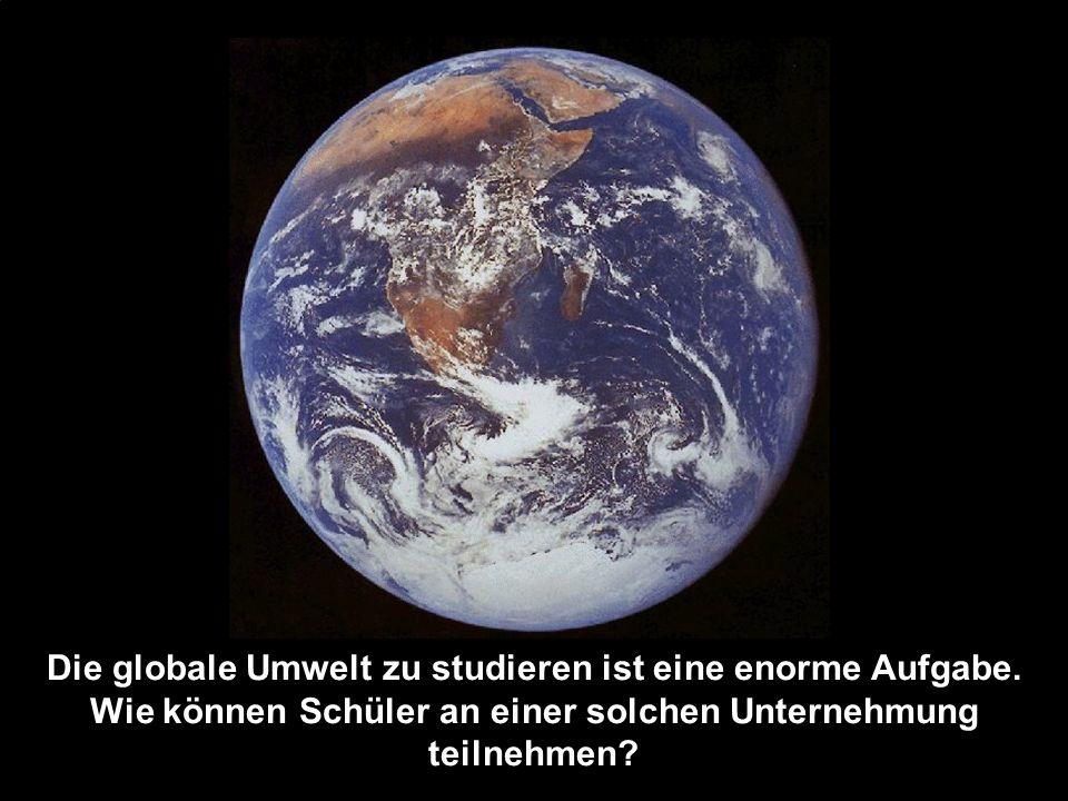 Die globale Umwelt zu studieren ist eine enorme Aufgabe
