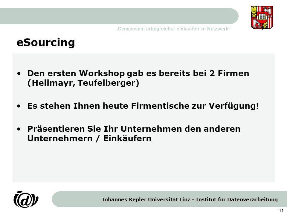 eSourcing Den ersten Workshop gab es bereits bei 2 Firmen (Hellmayr, Teufelberger) Es stehen Ihnen heute Firmentische zur Verfügung!