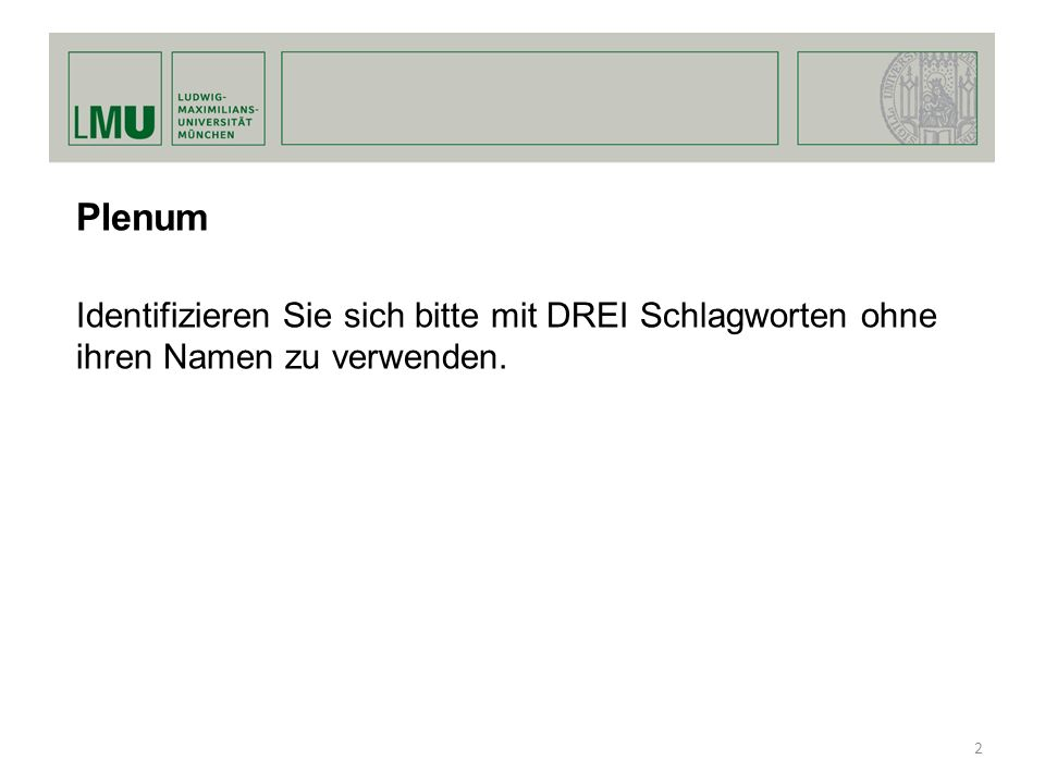 Plenum Identifizieren Sie sich bitte mit DREI Schlagworten ohne ihren Namen zu verwenden.