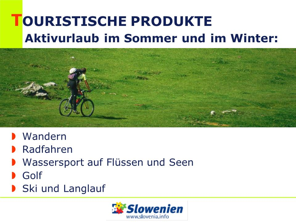 TOURISTISCHE PRODUKTE Aktivurlaub im Sommer und im Winter: