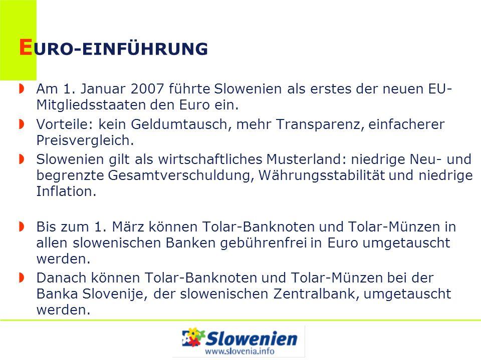 EURO-EINFÜHRUNG Am 1. Januar 2007 führte Slowenien als erstes der neuen EU-Mitgliedsstaaten den Euro ein.