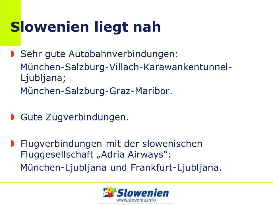 Slowenien liegt nah Sehr gute Autobahnverbindungen: