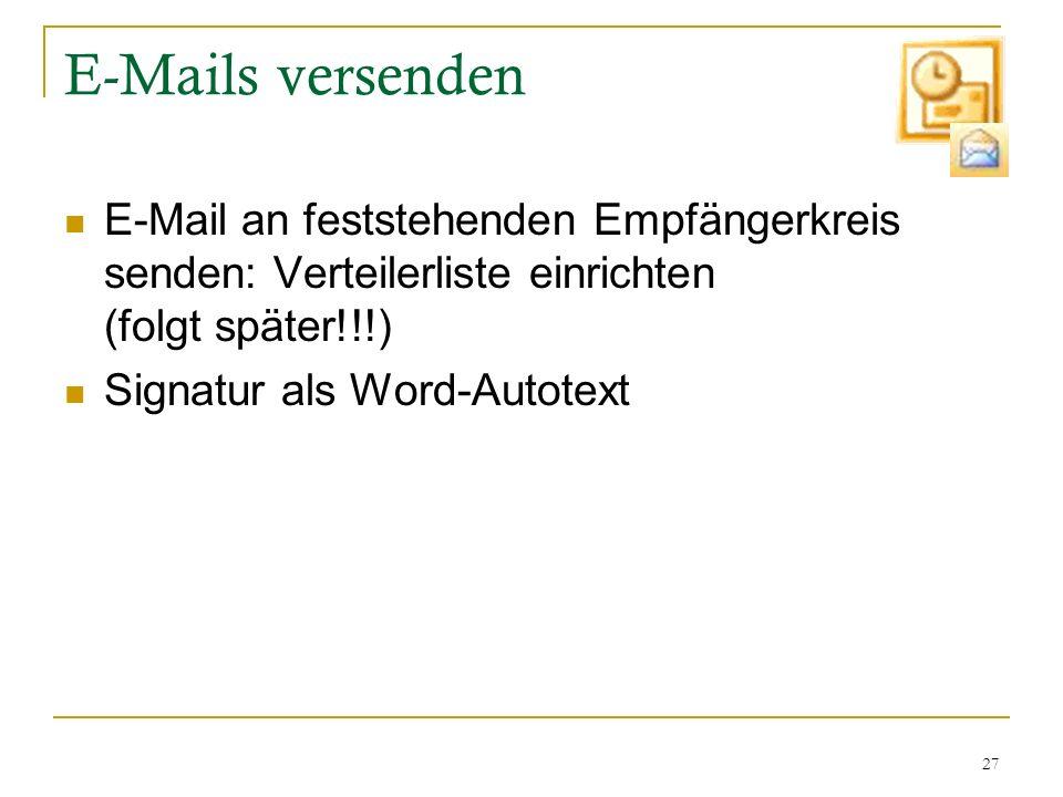 E-Mails versenden E-Mail an feststehenden Empfängerkreis senden: Verteilerliste einrichten (folgt später!!!)
