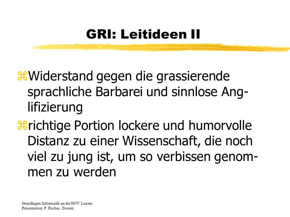 GRI: Leitideen IIWiderstand gegen die grassierende sprachliche Barbarei und sinnlose Ang-lifizierung.