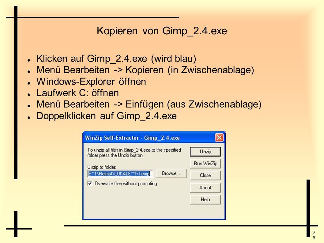 Kopieren von Gimp_2.4.exe Klicken auf Gimp_2.4.exe (wird blau)