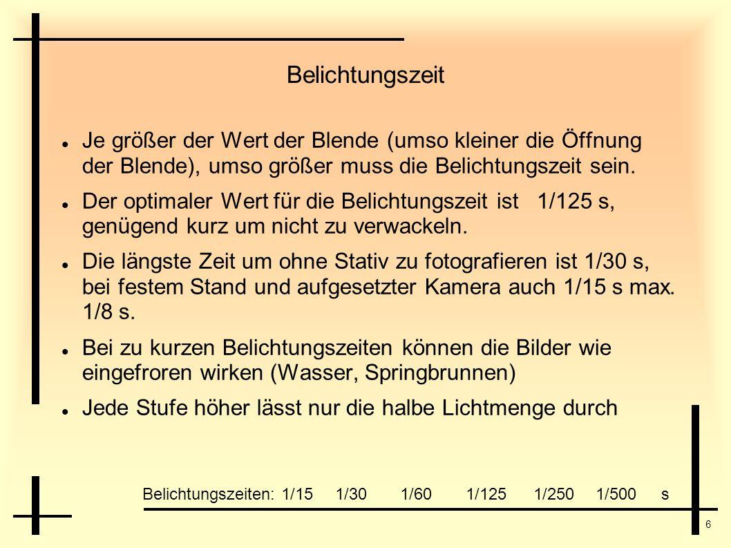 Belichtungszeit Je größer der Wert der Blende (umso kleiner die Öffnung der Blende), umso größer muss die Belichtungszeit sein.