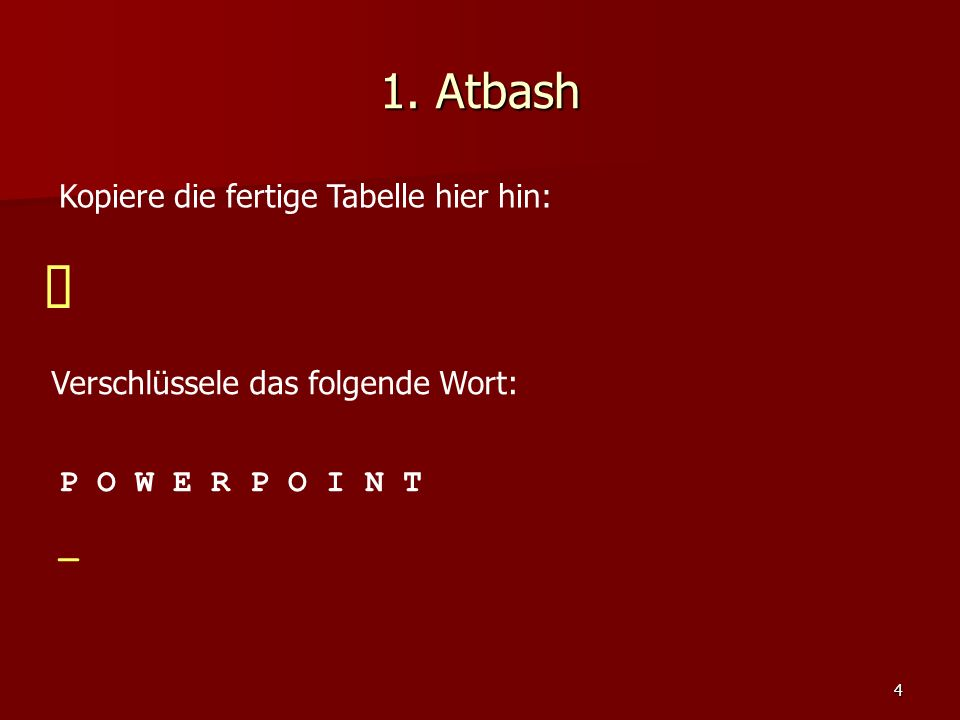 û 1. Atbash Kopiere die fertige Tabelle hier hin: