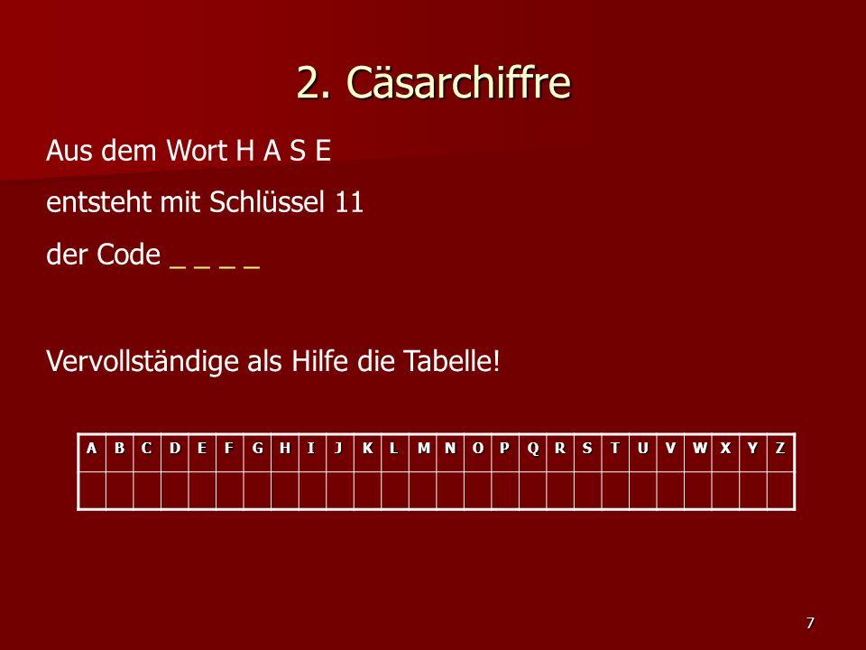 2. Cäsarchiffre Aus dem Wort H A S E entsteht mit Schlüssel 11