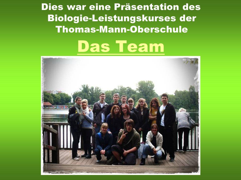 Dies war eine Präsentation des Biologie-Leistungskurses der Thomas-Mann-Oberschule
