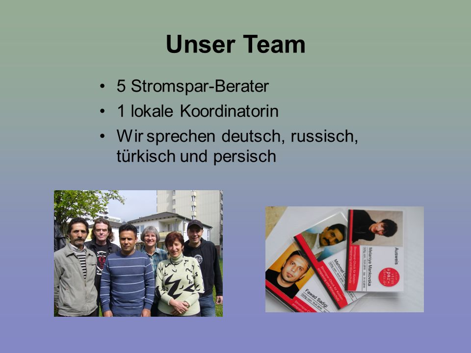 Unser Team 5 Stromspar-Berater 1 lokale Koordinatorin