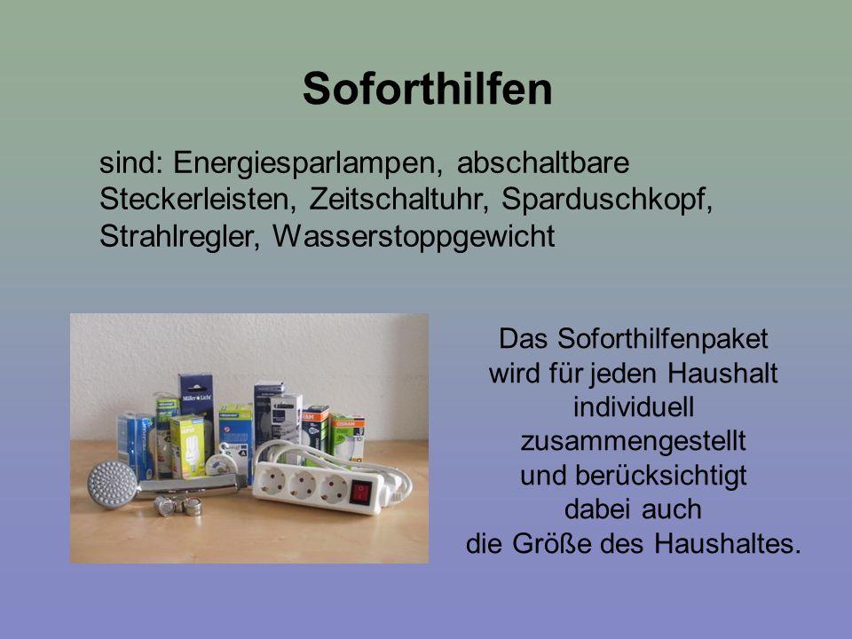 Soforthilfen sind: Energiesparlampen, abschaltbare Steckerleisten, Zeitschaltuhr, Sparduschkopf, Strahlregler, Wasserstoppgewicht.