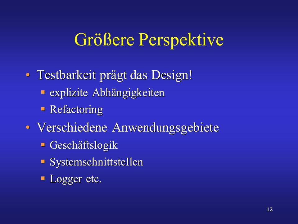 Größere Perspektive Testbarkeit prägt das Design!