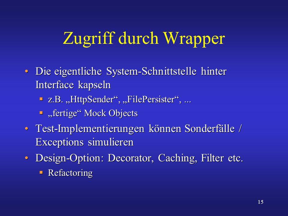 """Zugriff durch Wrapper Die eigentliche System-Schnittstelle hinter Interface kapseln. z.B. """"HttpSender , """"FilePersister , ..."""