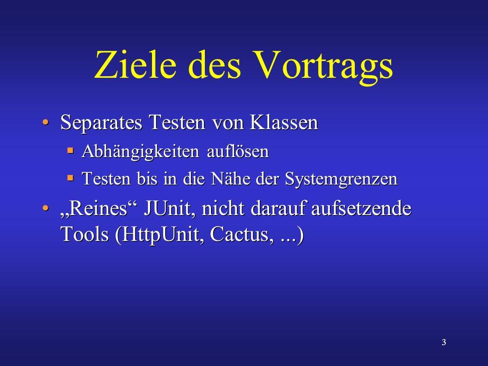Ziele des Vortrags Separates Testen von Klassen