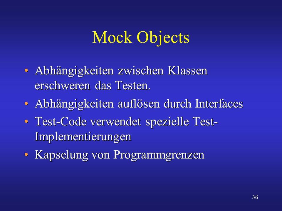 Mock Objects Abhängigkeiten zwischen Klassen erschweren das Testen.