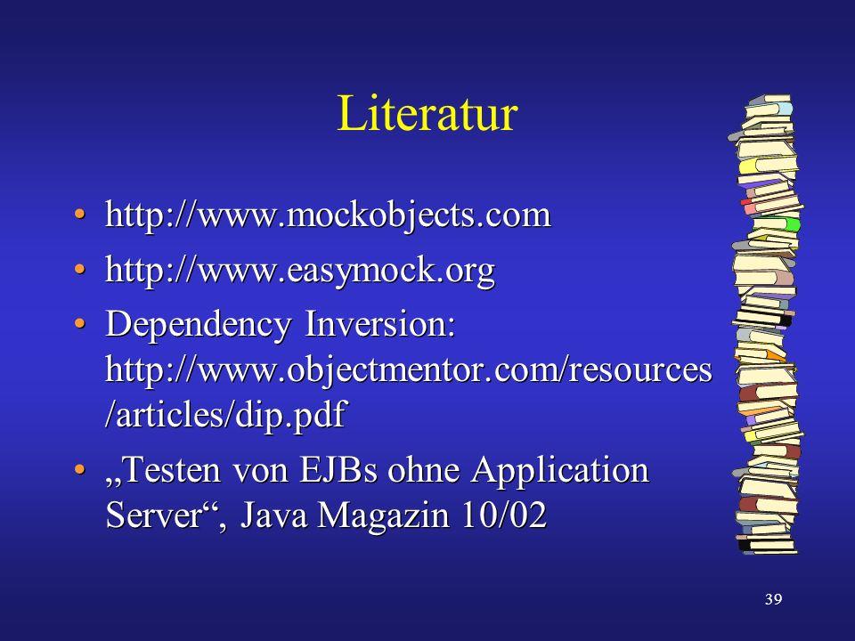 Literatur http://www.mockobjects.com http://www.easymock.org