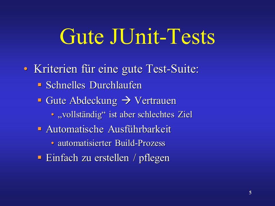 Gute JUnit-Tests Kriterien für eine gute Test-Suite: