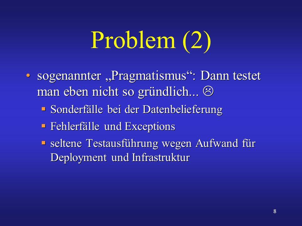 """Problem (2) sogenannter """"Pragmatismus : Dann testet man eben nicht so gründlich...  Sonderfälle bei der Datenbelieferung."""