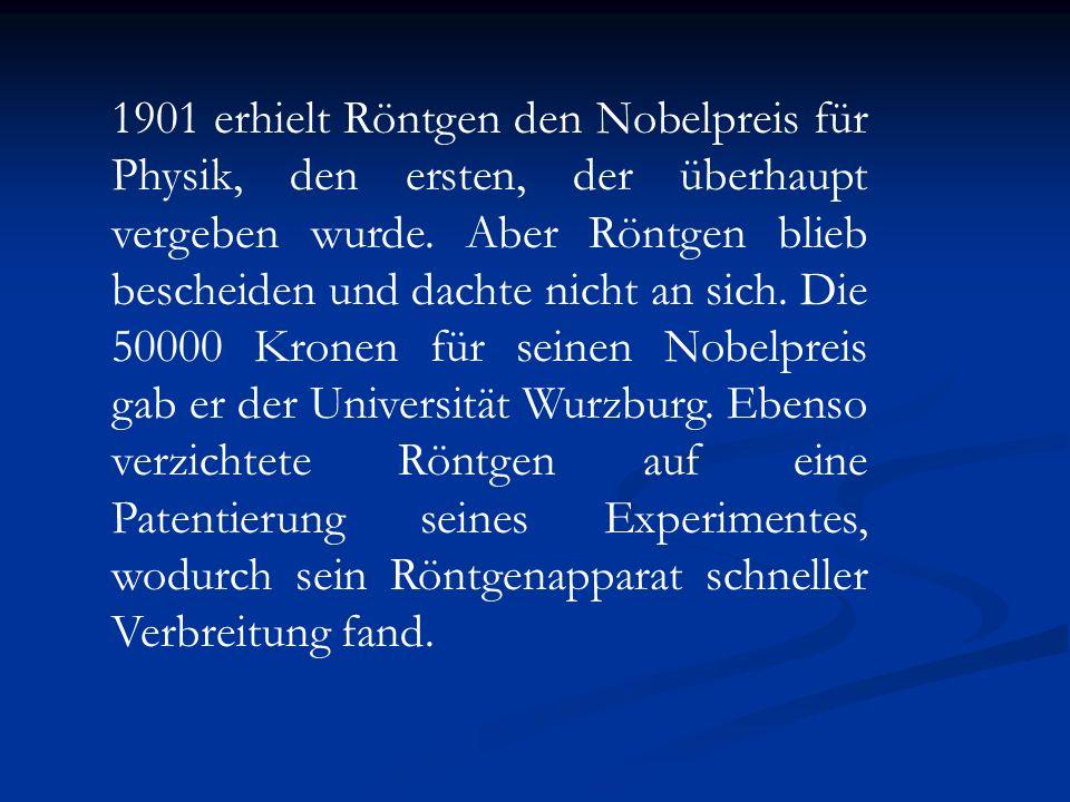 1901 erhielt Röntgen den Nobelpreis für Physik, den ersten, der überhaupt vergeben wurde.