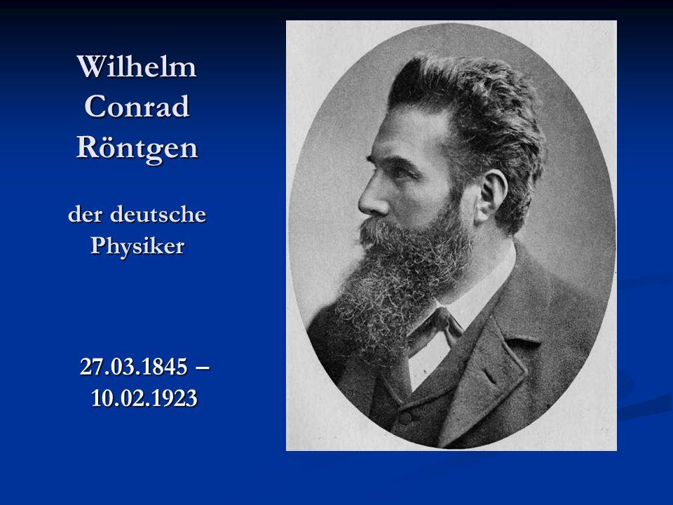 Wilhelm Conrad Röntgen der deutsche Physiker
