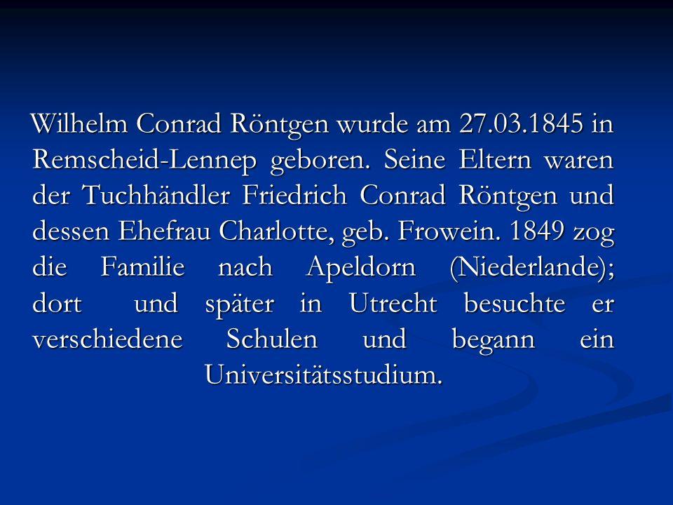 Wilhelm Conrad Röntgen wurde am 27. 03