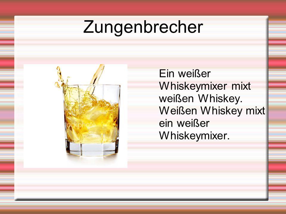 Zungenbrecher Ein weißer Whiskeymixer mixt weißen Whiskey.