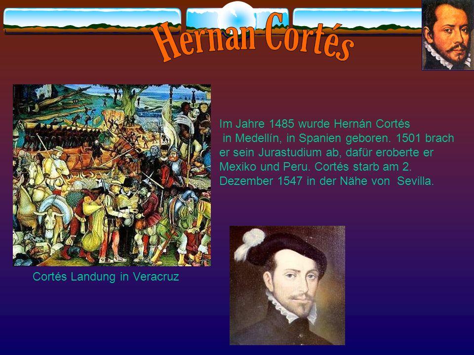 Hernan Cortés Im Jahre 1485 wurde Hernán Cortés