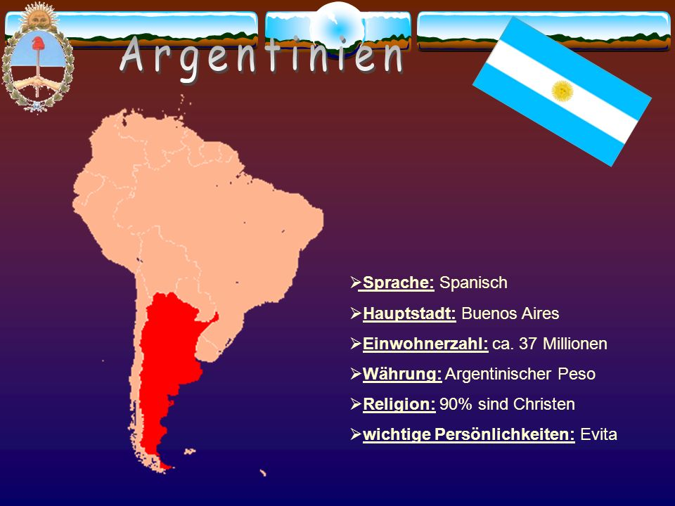 Argentinien Sprache: Spanisch Hauptstadt: Buenos Aires