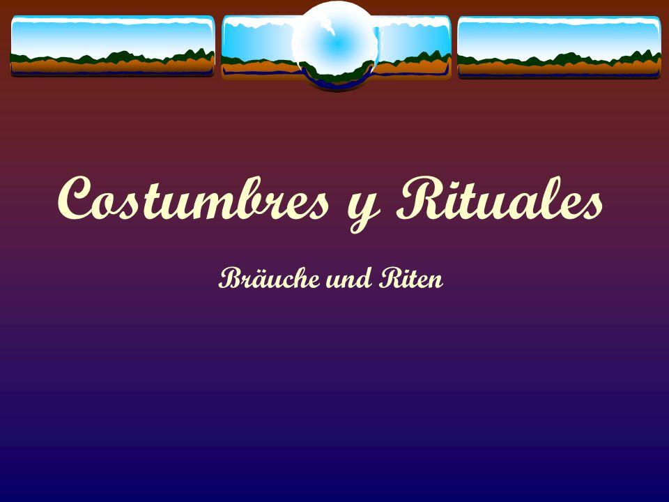 Costumbres y Rituales Bräuche und Riten
