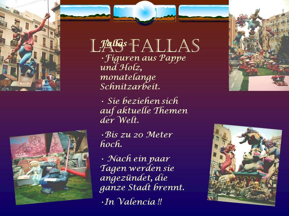 Las Fallas Fallas = Figuren aus Pappe und Holz, monatelange Schnitzarbeit. Sie beziehen sich auf aktuelle Themen der Welt.