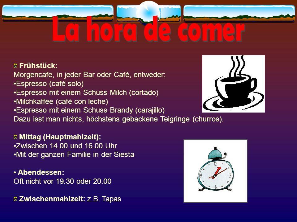 La hora de comer Frühstück: Morgencafe, in jeder Bar oder Café, entweder: Espresso (café solo) Espresso mit einem Schuss Milch (cortado)