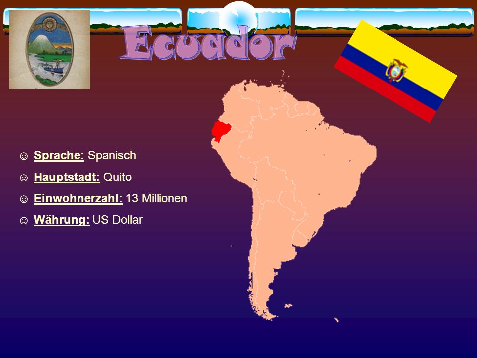 Ecuador Sprache: Spanisch Hauptstadt: Quito