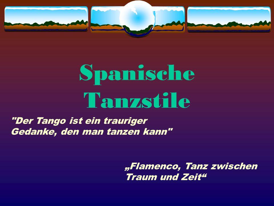 """Spanische Tanzstile Der Tango ist ein trauriger Gedanke, den man tanzen kann """"Flamenco, Tanz zwischen Traum und Zeit"""