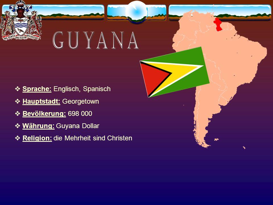 Guyana Sprache: Englisch, Spanisch Hauptstadt: Georgetown