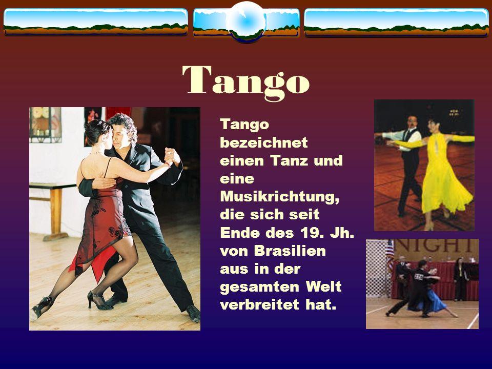 Tango Tango bezeichnet einen Tanz und eine Musikrichtung, die sich seit Ende des 19.